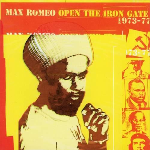 Max Romeo - Open The Iron Gate 1973-1977