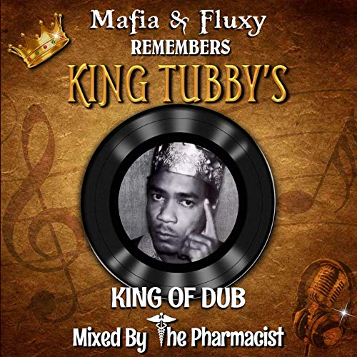Mafia and Fluxy Remembers King Tubby's - King Of Dub