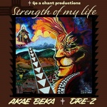 Akae Beka & Dre-Z – Strength Of My Life | New Single