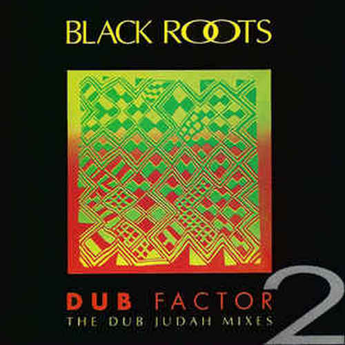 Black Roots – Dub Factor 2 (The Dub Judah Mixes)