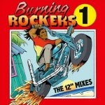 Burning Rockers 1 | The 12″ Mixes