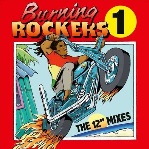 "Burning Rockers 1 | The 12"" Mixes"