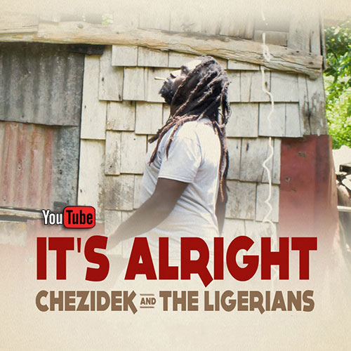 Chezidek & The Ligerians – It's Alright | New Video