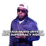 Damage Musiq Unveils High Supremacy Riddim