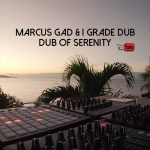 Marcus Gad & I Grade Dub – Dub Of Serenity | New Video/Single