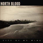 North Blood – City Of My Mind
