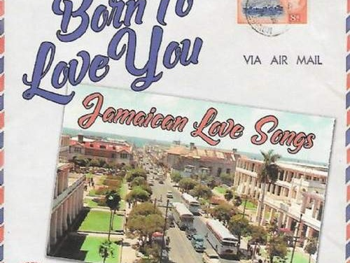 Born To Love You: Jamaican Love Songs | New Album