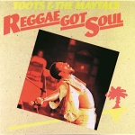 Toots & The Maytals – Reggae Got Soul