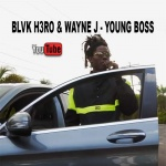 Blvk H3ro & Wayne J – Young Boss | New Video