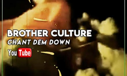 Brother Culture – Chant Dem Down | New Video