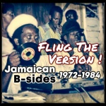 Fling the version! – Jamaican B-sides 1972 – 1984