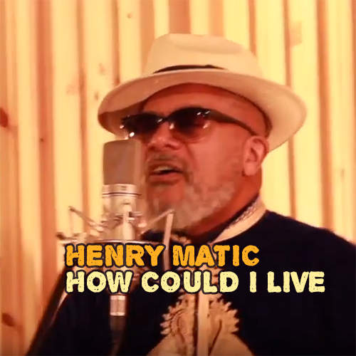 Henry Matic - How Could I Live