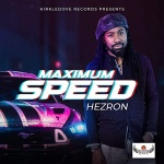 Hezron – Maximum Speed | New Single