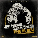 Jah Mason, Queen Omega and Dub Akom – Time Is Now | New Single