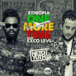 Neto Yuth feat. Exco Levi – Ethiopia One More Time | New Single