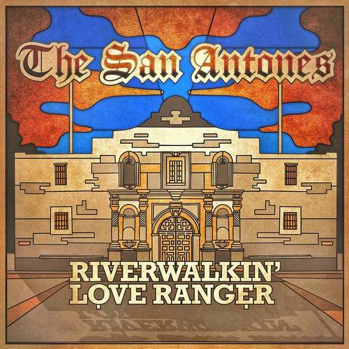 The San Antones - Riverwalkin' Love Ranger