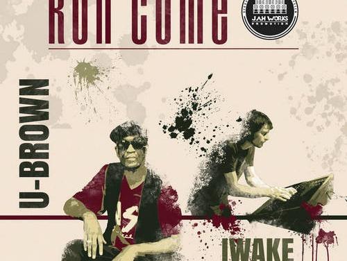 U-Brown x Iwake – Run Come   New EP