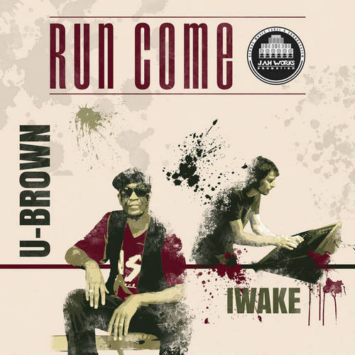 U-Brown x Iwake - Run Come