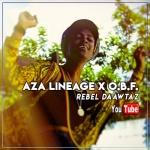 Aza Lineage X O.B.F. – Rebel Daawtaz | New Video