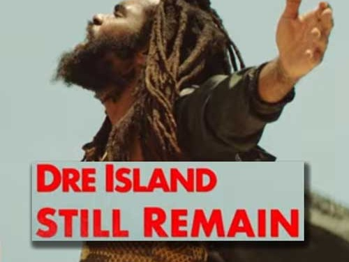 Dre Island – Still Remain | New Video