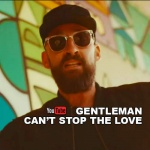 Gentleman – Can't Stop The Love | New Video