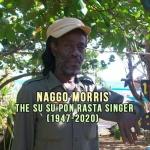 Naggo Morris – The Su Su Pon Rasta Singer (1947-2020)