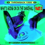 Throwback 1998: What's Going On In The Dancehall Part 2