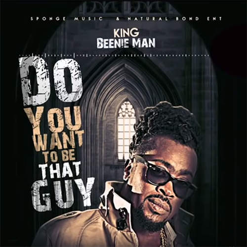 Beenie Man - Do You Want To Be That Guy