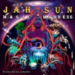 Jah Sun – Magic & Madness