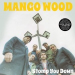 Mango Wood – Stomp You Down