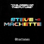Steve Machete & Otoctones – Children Of The Future | New Video/Single