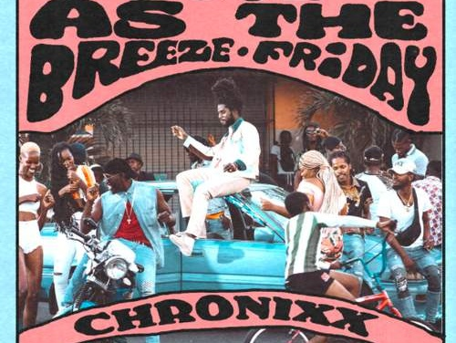Chronixx – Cool As The Breeze/Friday | New Video/Single