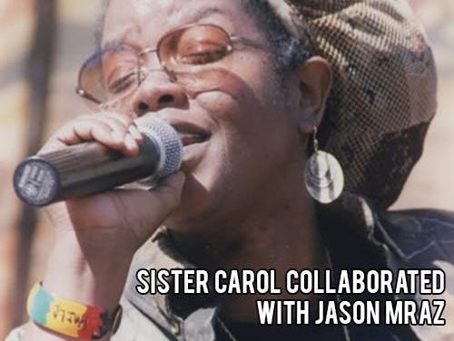 Sister Carol collaborated with Jason Mraz
