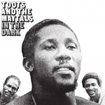 Toots and The Maytals – In The Dark