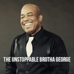 The unstoppable Brotha George
