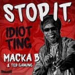 Macka B x Ted Ganung – Stop It, Idiot Ting | New Single