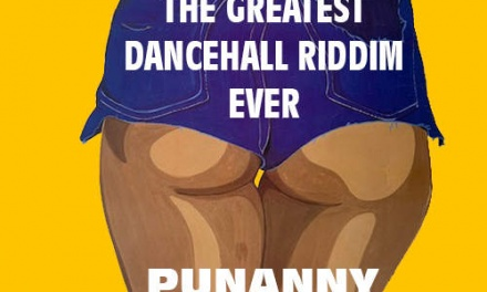 Punanny – The Greatest Dancehall Riddim Ever