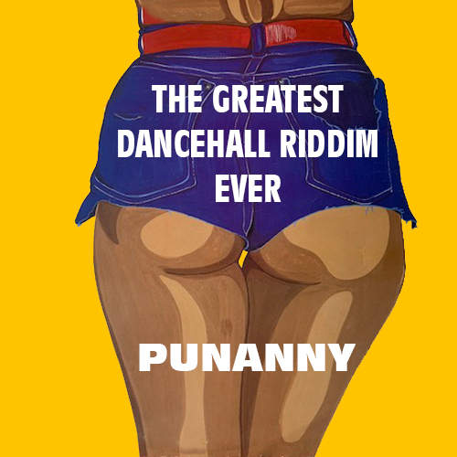 Punanny - The Greatest Dancehall Riddim Ever