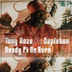 Tony Roze ft. Capleton – Ready Fi Go Burn | New Video