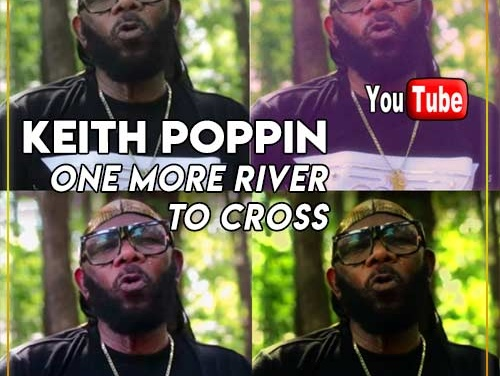Keith Poppin – One More River To Cross | New Video