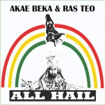 Akae Beka & Ras Teo – All Hail | New Video/Single