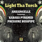 Arkaingelle x Kabaka Pyramid x Pressure Busspipe – Light Tha Torch | New Single