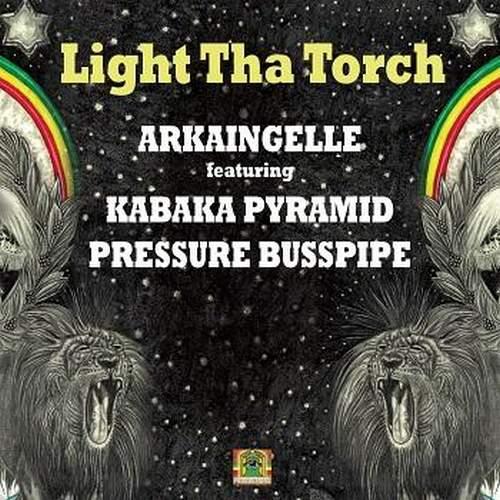 Arkaingelle x Kabaka Pyramid x Pressure Busspipe - Light Tha Torch
