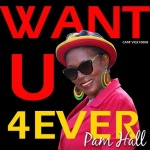 Pam Hall – Want U 4ever | New Single