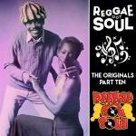 Reggae Got Soul | The Originals Part Ten