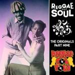 Reggae Got Soul | The Originals Part Nine