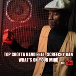 Top Shotta Band feat. Screechy Dan – What's On Your Mind | New Video