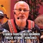 Former Third World drummer Willie Stewart honoured