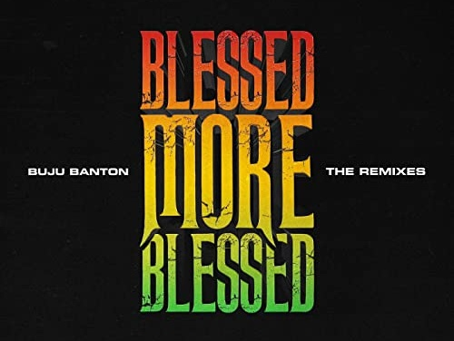 Buju Banton – Blessed More Blessed (The Remixes) | New Release