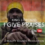 King Lorenzo – I Give Praises | New Release